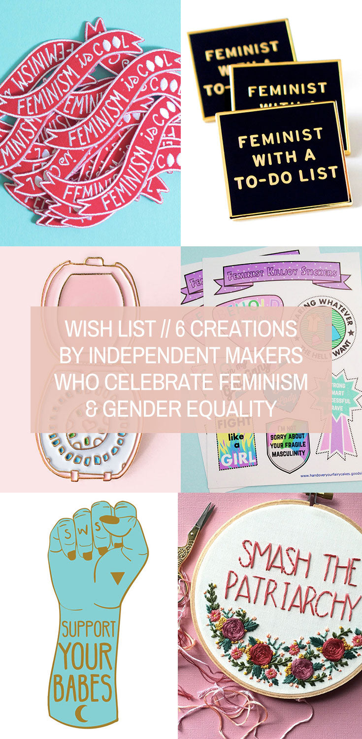 Wish List // 6 Creations by Independent Makers Who Celebrate Feminism and Gender Equality