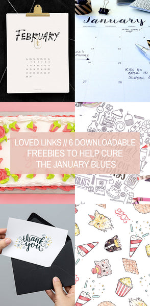Loved Links // 6 Downloadable Freebies to Help Cure the January Blues