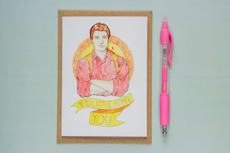 "Greeting Card of Watercolour Fan Art Illustration of Malcolm 'Mal' Reynolds of Joss Whedon's classic sci-fi/western Firefly, with text ""I'll always be your sidekick"", by Karen Murray of A Rose Cast"