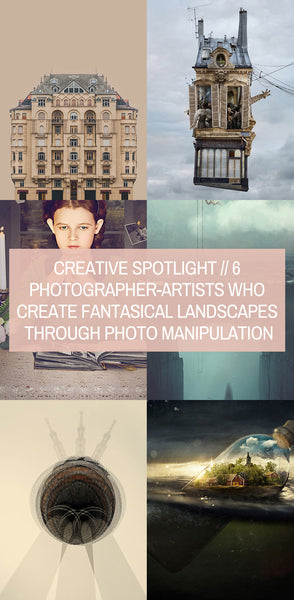 Creative Spotlight // 6 Photographer-Artists Who Create Fantasical Landscapes Through Photo Manipulation