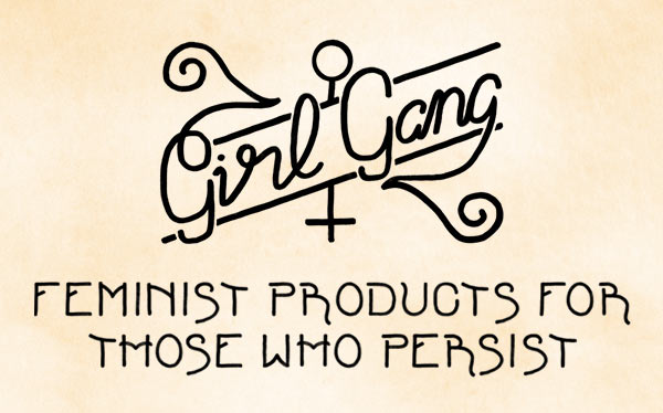 Girl Gang // Feminist Products for Those Who Persist