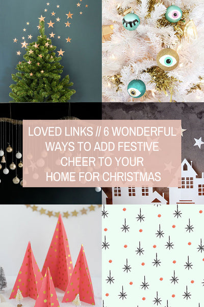 Loved Links // 6 Wonderful Ways to Add Festive Cheer to Your Home for Christmas
