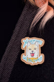 Happiness is a Warm Puppy // Shibu Inu Dog Wooden Brooch