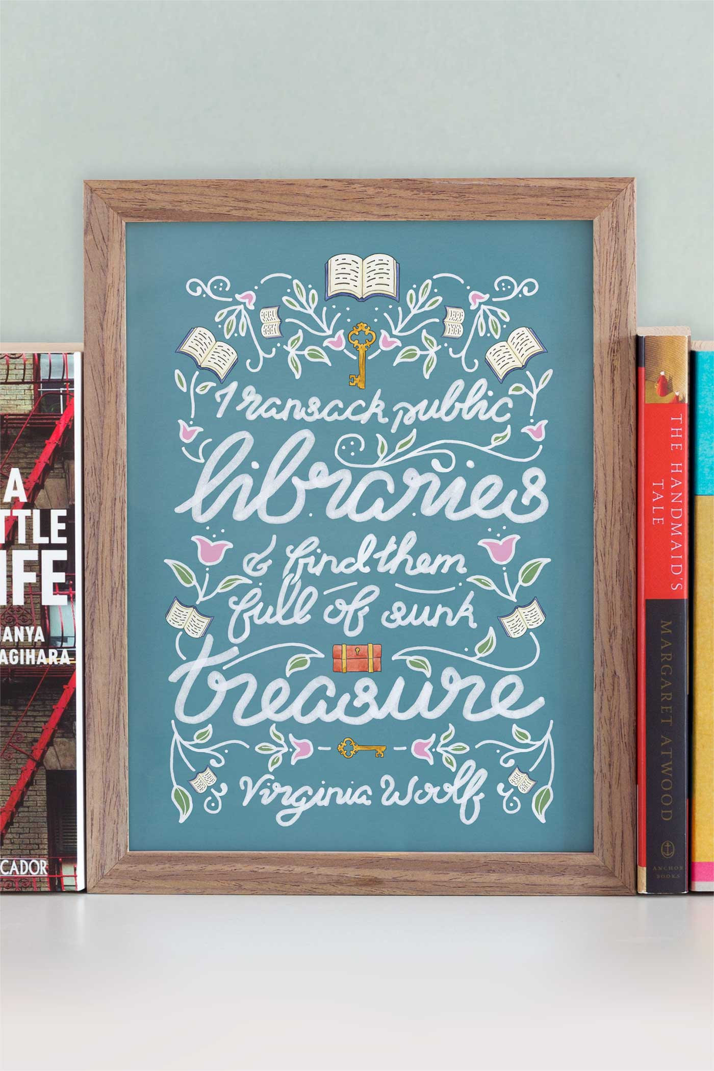 """I ransack public libraries, and find them full of sunk treasure"" - Virginia Woolf Quote Illustrated Art Print"