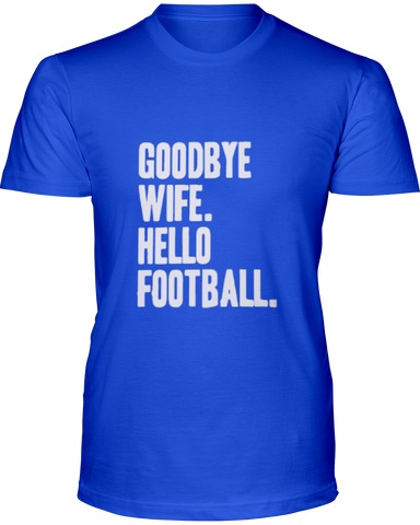"""Goodbye Wife. Hello Football."" T-Shirt - Average Joes Fantasy Football Apparel"
