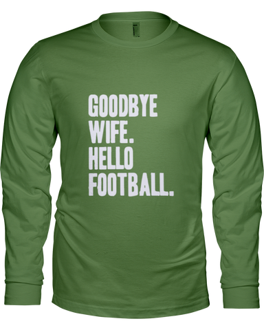 """Goodbye Wife. Hello Football."" Long Sleeve Shirt - Average Joes Fantasy Football Apparel"