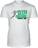 """Never Draft Drunk, Trust Me"" T-Shirt - Average Joes Fantasy Football Apparel"