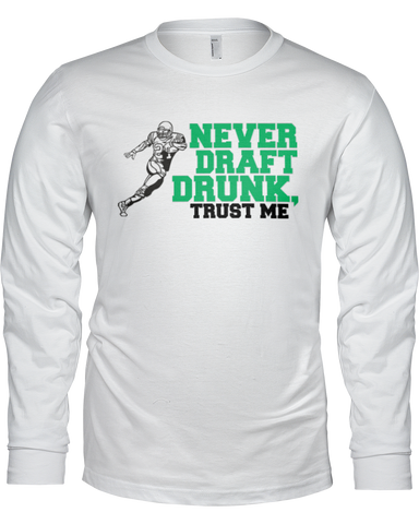 """Never Draft Drunk, Trust Me."" Long Sleeve Shirt - Average Joes Fantasy Football Apparel"
