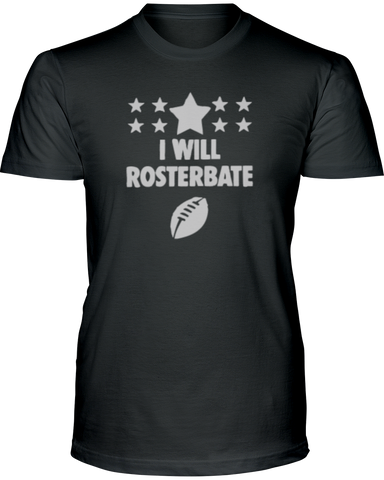 """I will Rosterbate"" T-Shirt - Average Joes Fantasy Football Apparel"