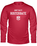 """Don't Hate, Rosterbate"" Long Sleeve Shirt - Average Joes Fantasy Football Apparel"
