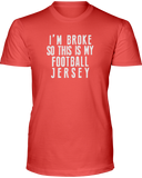 """I'm Broke So This is My Football Jersey"" T-Shirt - Average Joes Fantasy Football Apparel"
