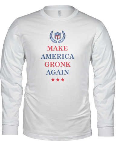 """Make America Gronk Again"" Long Sleeve Shirt - Average Joes Fantasy Football Apparel"