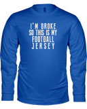 """I'm Broke So This is My Football Jersey"" Long Sleeve Shirt - Average Joes Fantasy Football Apparel"