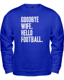 """Goodbye Wife. Hello Football"" Sweatshirt - Average Joes Fantasy Football Apparel"