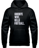 """Goodbye Wife. Hello Football."" Hoodie - Average Joes Fantasy Football Apparel"