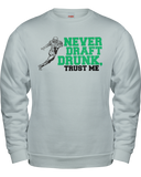 """Never Draft Drunk, Trust Me."" Sweatshirt - Average Joes Fantasy Football Apparel"