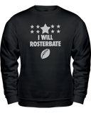 """I Will Rosterbate"" Sweatshirt - Average Joes Fantasy Football Apparel"
