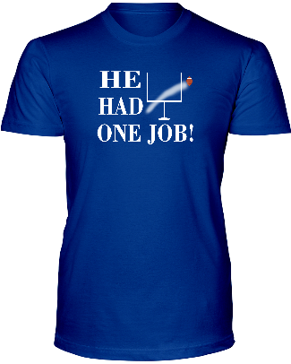 """HE HAD ONE JOB"" T-Shirt - Average Joes Fantasy Football Apparel"