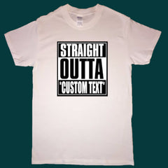 Straight Outta *Custom Text* T-shirt