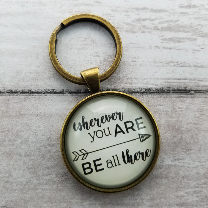 Wherever You Are, Be All There - Pendant Keychain