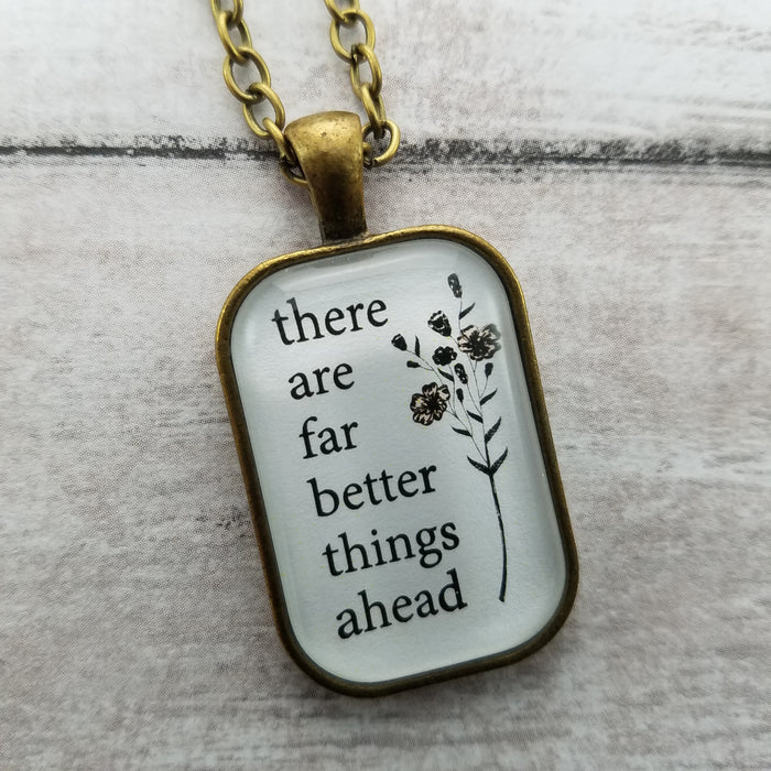There Are Far Better Things Ahead - Pendant Necklace