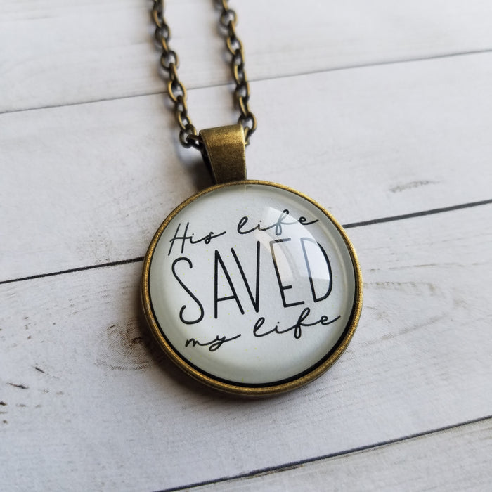 His Life Saved My Life - Pendant Necklace