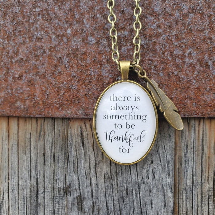 There is Always Something to Be Thankful For - Pendant Necklace
