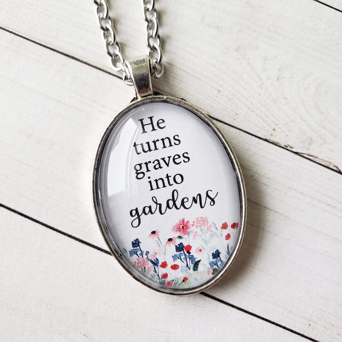 He Turns Graves Into Gardens - Pendant Necklace