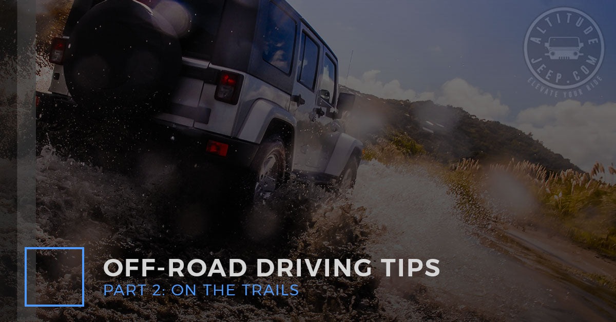 Welcome To Part Two Of Our Off Road Driving Tips For Beginners At Altitude  Jeep. Now That You Have Learned Many Of The Essential Ways To Prepare Both  You ...
