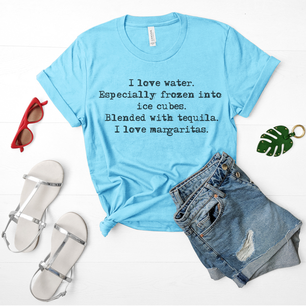 I love water. I love Margaritas. graphic T-Shirt