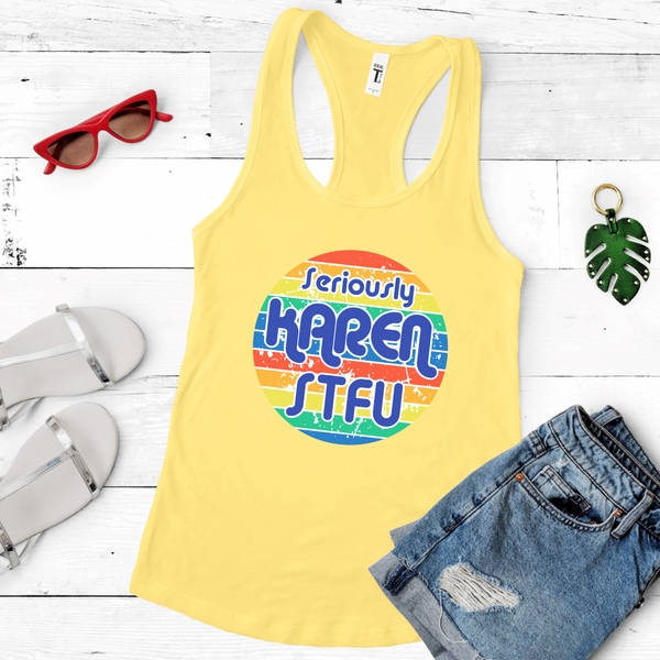 Seriously Karen STFU Ladies Racerback Tank Top