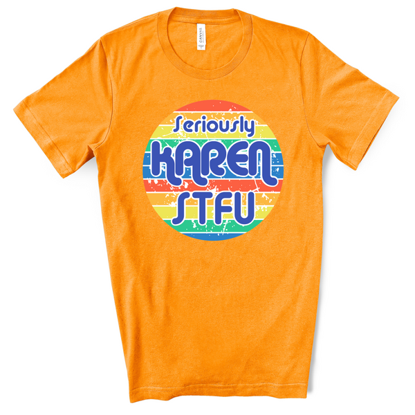 Seriously Karen STFU Graphic T-Shirt