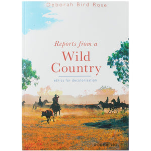 Reports from a Wild Country - Deborah Bird Rose
