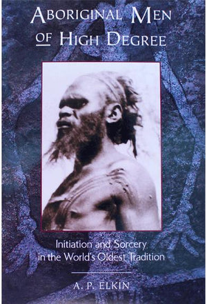 Aboriginal Men of High Degree - A.P. Elkin