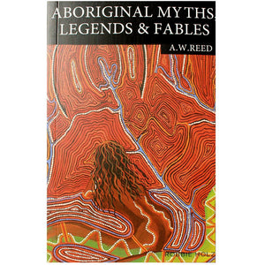 Aboriginal Myths, Legends and Fables - A W Reed