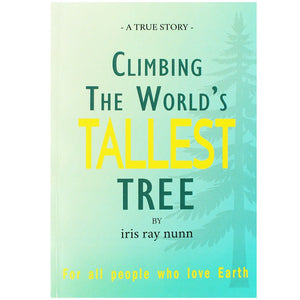 Climbing The World's Tallest Tree - Iris Ray Nunn