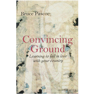Convincing Ground - Bruce Pascoe
