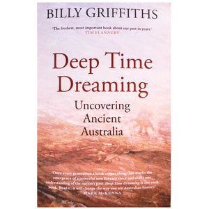 Deep Time Dreaming - Billy Griffiths