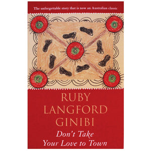 Don't take your love to town - Ruby Langford Ginibi