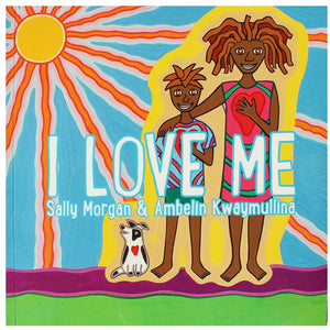 I Love Me - Sally Morgan & Ambelin Kwaymullina