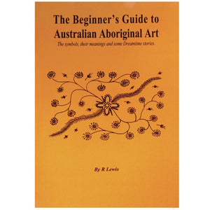 The Beginner's Guide to Australian Aboriginal Art - R Lewis