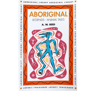 Aboriginal Legends, Animal Tales - A W Reed