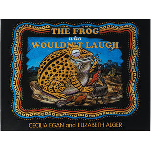 The Frog who wouldn't laugh - Cecilia Egan and Elizabeth Alger
