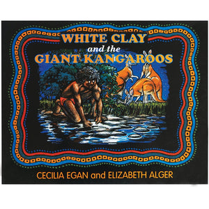 White Clay and the Giant Kangaroo - Cecilia Egan and Elizabeth Alger