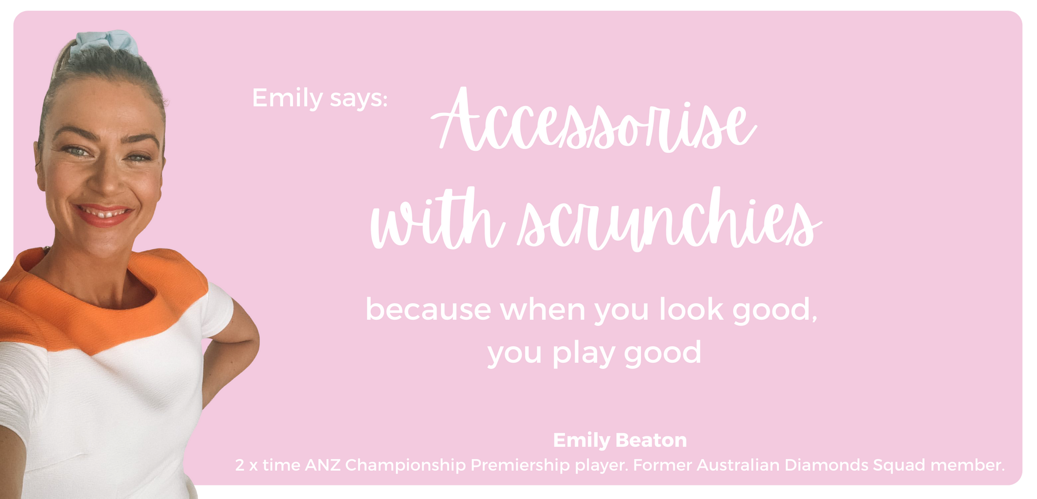 Emily Beaton - Adelaide Thunderbirds, Suncorp Netball - Accessorise with scrunchies, because when you look good, you play good. Wearing Ponytails and Fairytales.