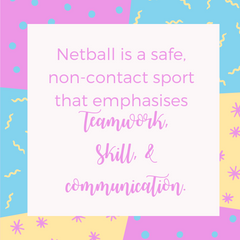 Sport Quote: Netball is a safe non-contact sport that emphasises Teamwork Skill and Communication