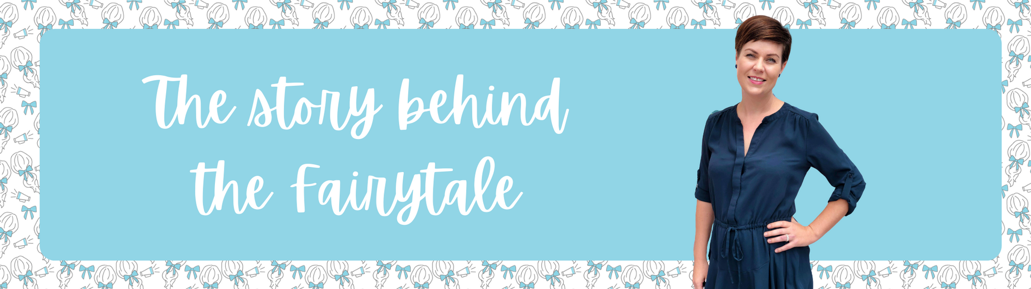 The story behind the fairytale - Nicola Hudson - Ponytails and Fairytales