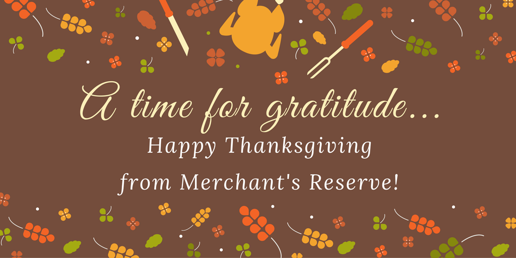 A Time for Gratitude... Happy Thanksgiving from Merchant's Reserve!