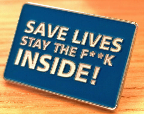 Save Lives Stay The F**k Inside ~ NHS Charity Pin Badge