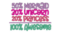 100% Awesome = 50% Mermaid, 30% Unicorn, 20% Princess Embroidery Design 5 x 7